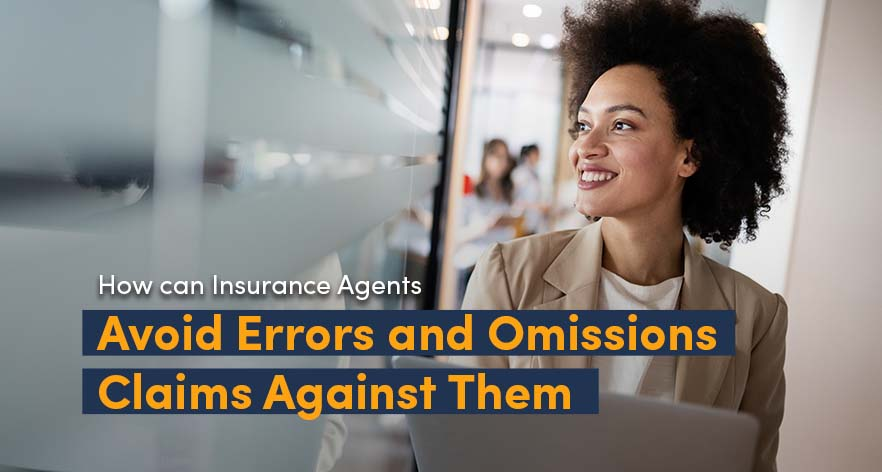 How can Insurance Agents avoid Errors and Omissions Claims Against Them