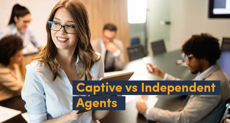 Captive vs Independent Agents: The Better Choice for Agents in 2021