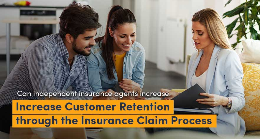 Can Independent Insurance Agents Increase Customer Retention Through The Insurance Claim Process?