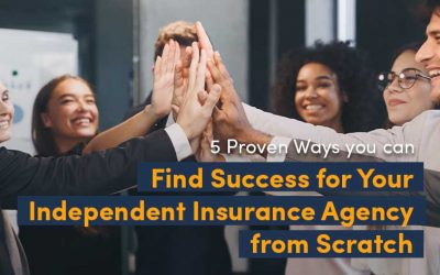 5 Proven Ways You Can Find Success for Your Independent Insurance Brokerage from Scratch