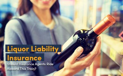 Liquor Liability Insurance: Should Insurance Agents Ride Aboard This Train?