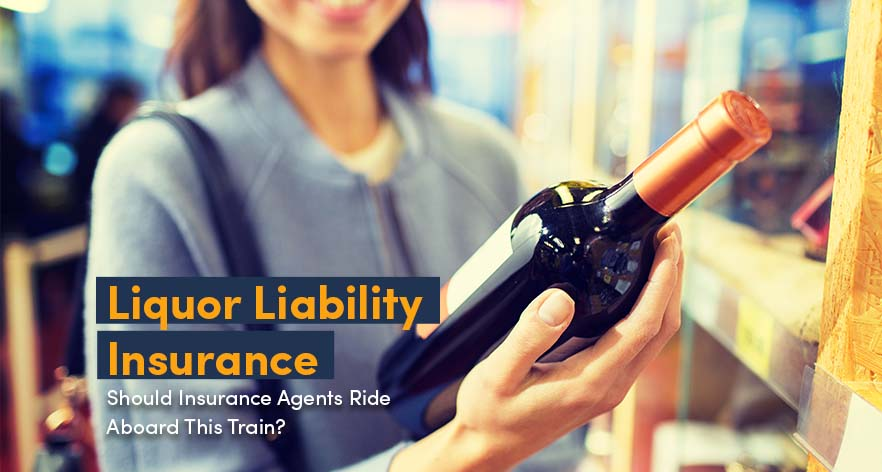 Liquor Liability Insurance: Should Insurance Agents Ride Aboard This Train?