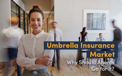 Umbrella Insurance Market: Why Should Agents Go for It?