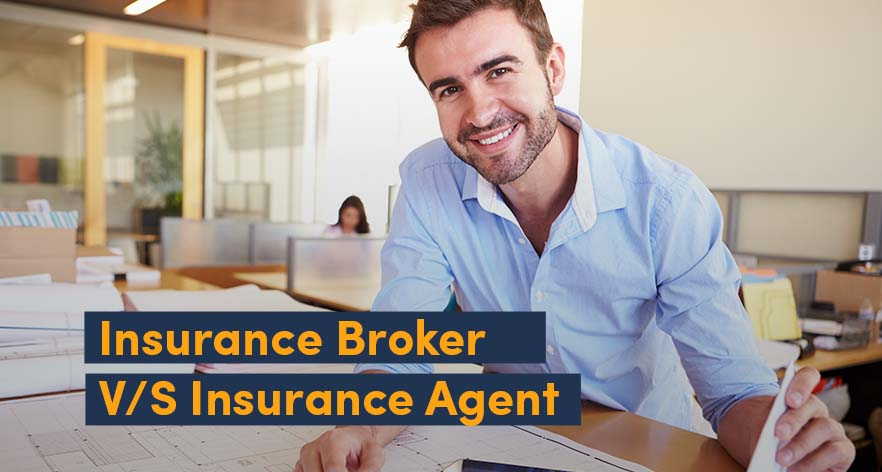 Insurance Broker V/S Insurance Agent: What's the Difference?