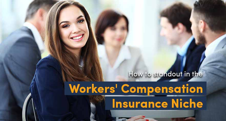 How to standout in the Workers' Compensation Insurance Niche?