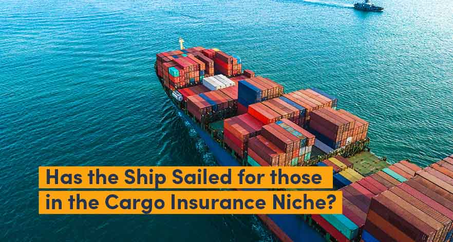 Has the Ship Sailed for those in the Cargo Insurance Niche?