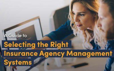 A Guide for Selecting the Right Insurance Agency Managements Systems for Your Agency