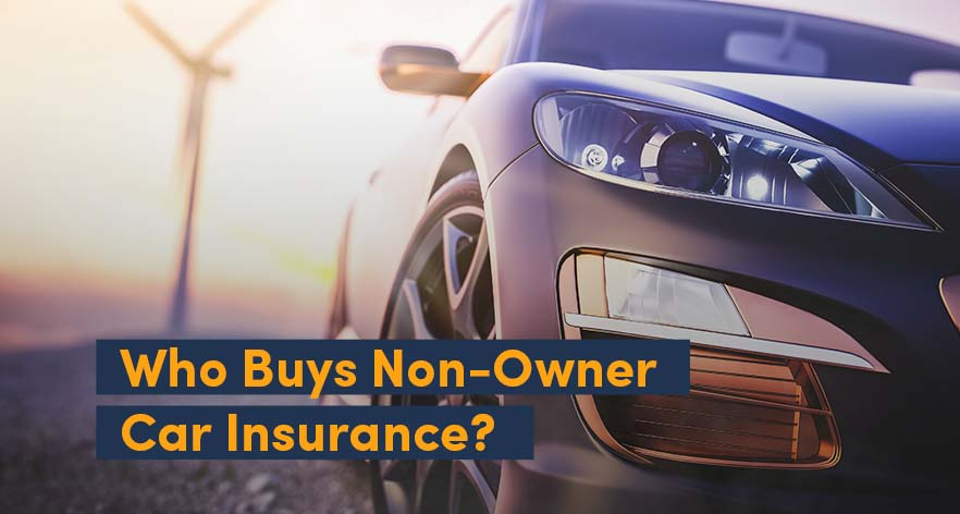Who Buys Non-Owner Car Insurance?