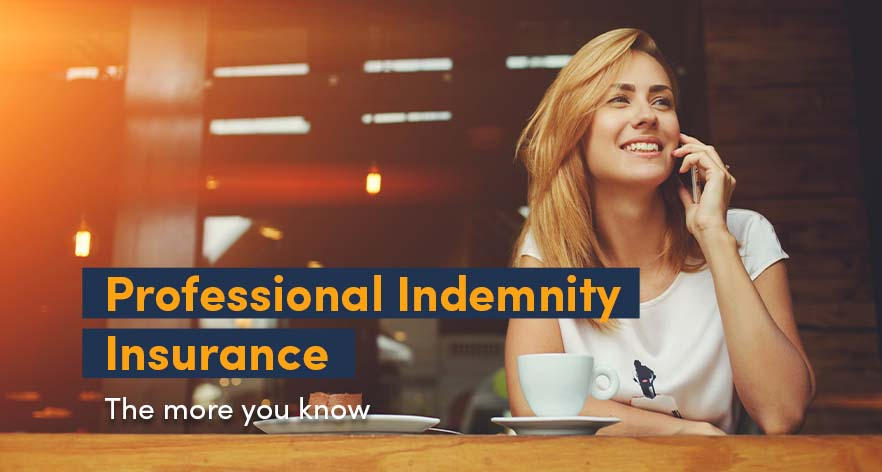 Professional Indemnity insurance: The more you know