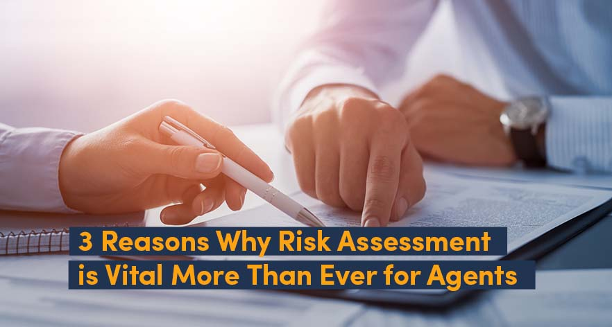 3 Reasons Why Risk Assessment is Vital More Than Ever for Agents