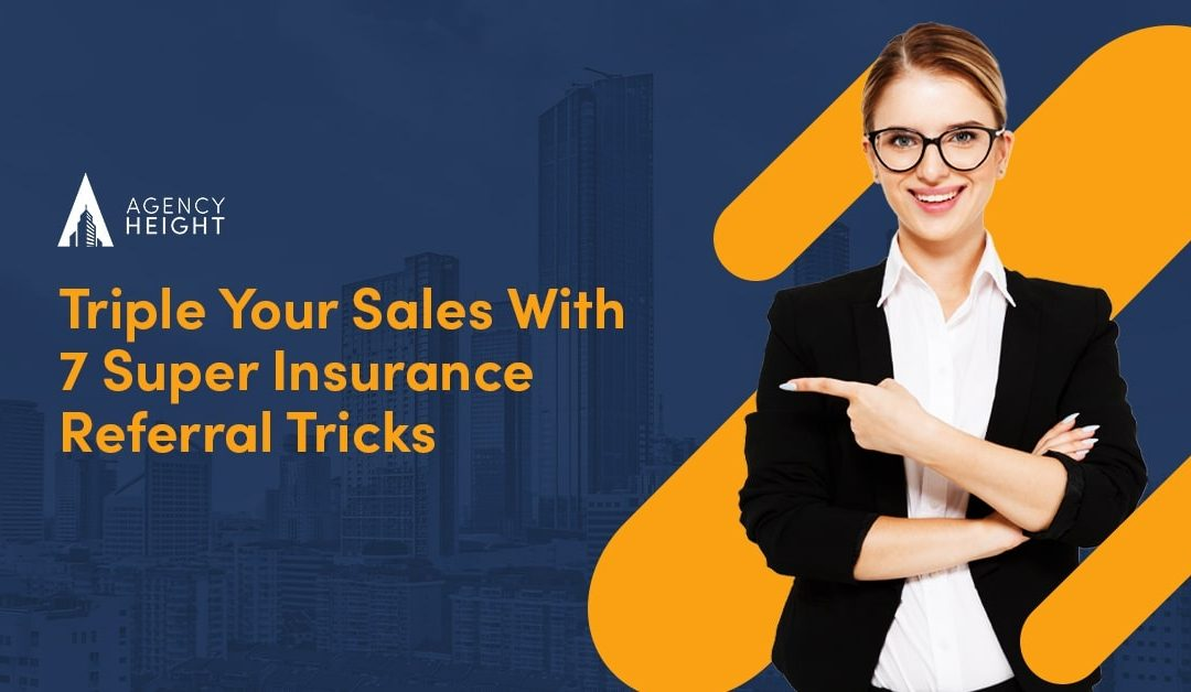 Triple Your Sales With 10 Super Insurance Referral Tricks
